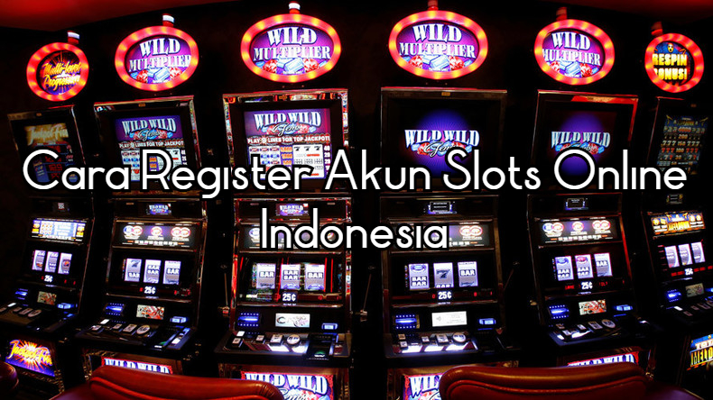 Cara Register Akun Slots Online Indonesia